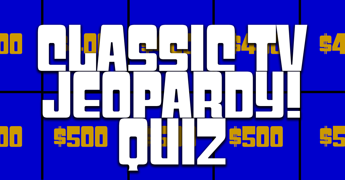 Can You Answer These Classic Tv Questions From Real Jeopardy Episodes