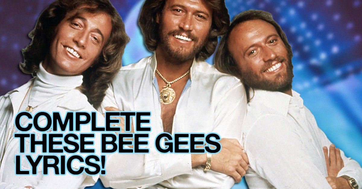 Can You Guess The Lyrics To These Bee Gees Songs