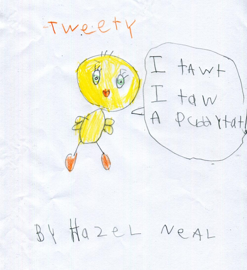 Hazel says: I love tweety because he's cute, cuddly and talks funny.  Hazel's dad says: Thank you for this show. Your taste in cartoons is impeccable!